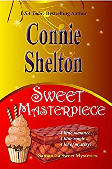 Sweet Masterpiece: A Sweet's Sweets Bakery Mystery (Samantha Sweet Mysteries Book 1) (English Edition) von [Shelton, Connie]