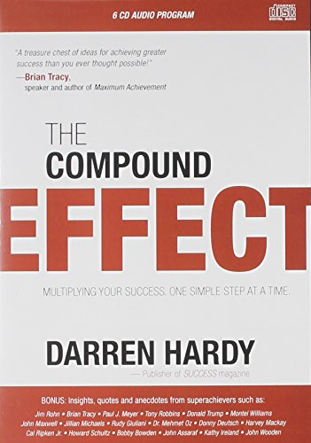 The Compound Effect: Multiplying Your Success, One Simple Step at a Time