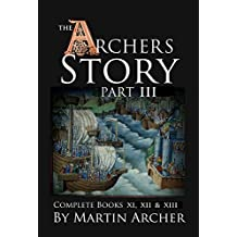 The Archers Story Part III: Complete Books Eleven, Twelve, and Thirteen (The Company of Archers)
