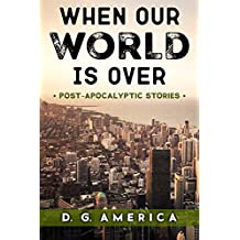 When Our World is Over: Post-Apocalyptic Stories