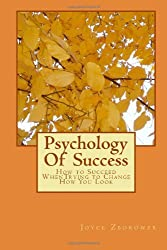 Psychology Of Success: How to Succeed WhenTrying to Change How You Look by Joyce Zborower M.A. (2012-12-09)