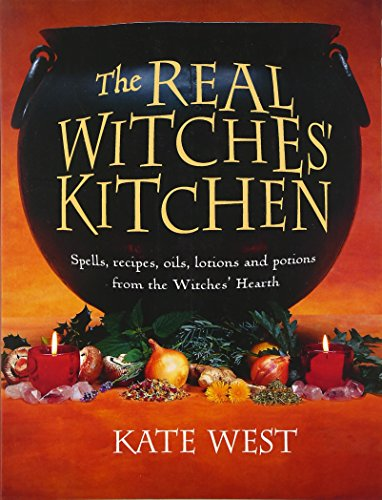 The Real Witches' Kitchen: Spells, Recipes, Oils, Lotions and Potions from the...