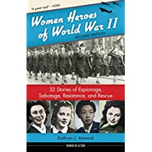 Women Heroes of World War II: 32 Stories of Espionage, Sabotage, Resistance, and Rescue (Women of Action) (English Edition)