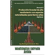 Producción Forestal De Alto Rendimiento Con Especies Naturalizadas: Manual II: Tierras Altas (Highlands) (Manuales Para Educación y Producción Forestal y Maderera nº 2)