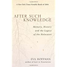 After Such Knowledge: Memory, History, and the Legacy of the Holocaust by Eva Hoffman (2005-04-27)