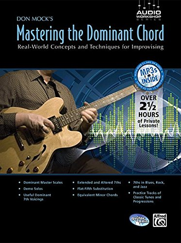 Don Mock's Mastering the Dominant Chord: Real-world Concepts and Techniques for Improvising (Audio Workshop) (Lernen Und Beherrschen Gitarre)