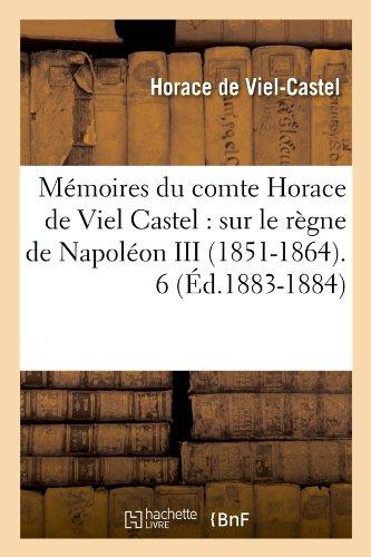 Mémoires du comte Horace de Viel Castel : sur le règne de Napoléon III (1851-1864). 6 (Éd.1883-1884)