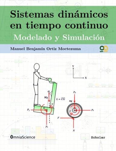 Sistemas dinámicos en tiempo continuo: Modelado y simulación por Manuel Benjamin Ortiz Moctezuma