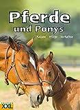 Pferde und Ponys. Rassen, Pflege, Verhalten