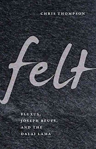 [Felt: Fluxus, Joseph Beuys, and the Dalai Lama] (By: Chris Thompson) [published: February, 2011]