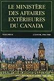 Le ministere des Affaires exterieures du Canada: Volume II : L'essor, 1946â  1968 (Politique et politiques publiques)