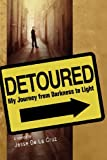 Detoured: My Journey from Darkness to Light
