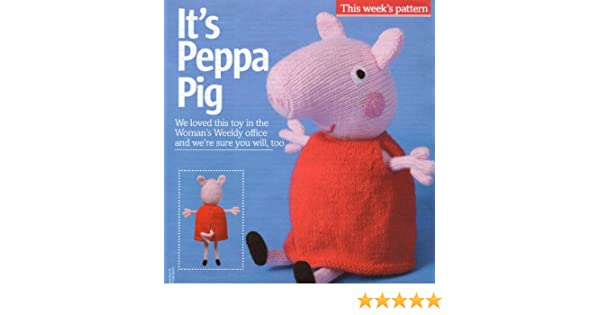Its Peppa Pig Toy Knitting Pattern Measurements Approximately