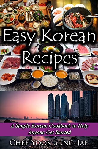 Easy Korean Recipes: A Simple Korean Cookbook to Help Anyone Get Started (English Edition)