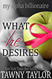 What He Desires - What He Wants 5 - My Alpha Billionaire: A New Adult Romance
