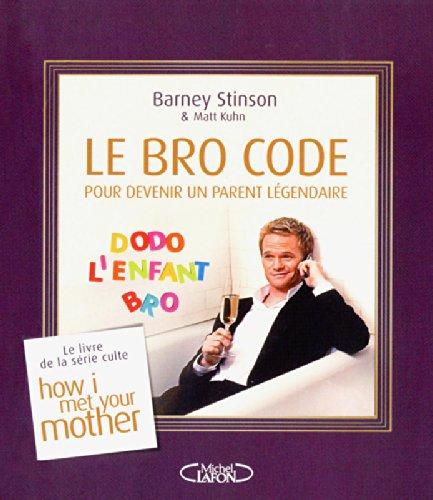 Le Bro Code pour devenir un parent légendaire par Barney Stinson