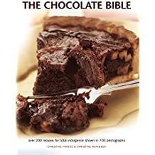 The Chocolate Bible: Over 200 Recipes for Total Indulgence Shown in 700 Photographs