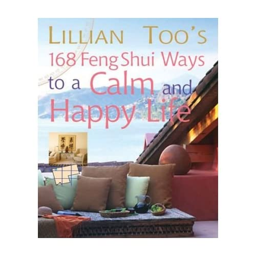[(Lillian Too's 168 Feng Shui Ways to a Calm & Happy Life)] [Author: Lillian Too] published on (September, 2005)