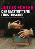 """Julius Echter: Der umstrittene Fürstbischof. Eine Ausstellung nach 400 Jahren (""""Quellen und Forschungen zur Geschichte des Bistums und Hochstifts Würzburg"""") - Rainer Leng"""