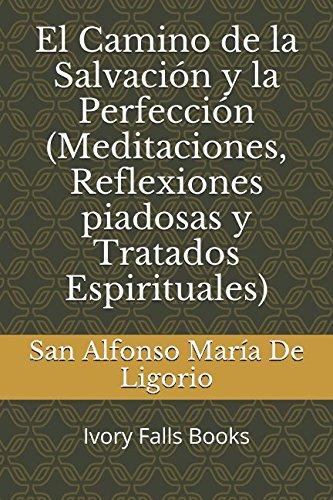 El Camino de la Salvación y la Perfección (Meditaciones, Reflexiones piadosas y Tratados Espirituales) por San Alfonso María De Ligorio