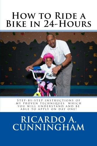 How to Ride a Bike in 24-Hours: Step-by-step instructions of my proven techniques which you will understand and be able to apply on day one! por Ricardo A Cunningham