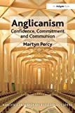 Anglicanism: Confidence, Commitment and Communion (Ashgate Contemporary Ecclesiology)