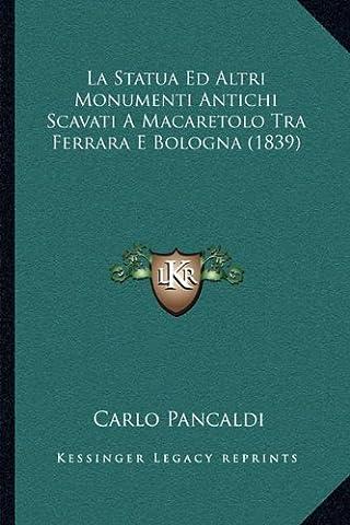 La Statua Ed Altri Monumenti Antichi Scavati a Macaretolo Tra Ferrara E Bologna (1839)