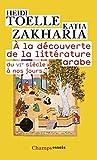 A la découverte de la littérature arabe - Du VIe siècle à nos jours