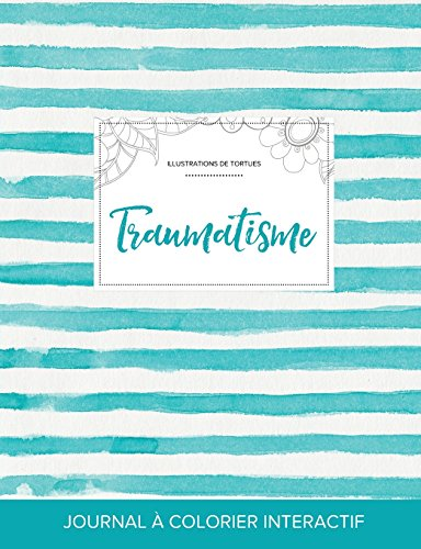 Journal de Coloration Adulte: Traumatisme (Illustrations de Tortues, Rayures Turquoise)