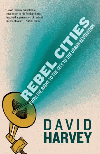 Rebel Cities: From the Right to the City to the Urban Revolution