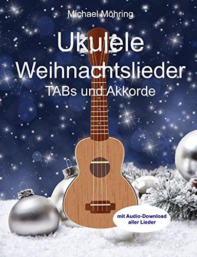 Ukulele Weihnachtslieder: TABs und Akkorde