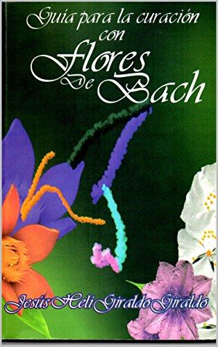 Guía para la curación con flores de Bach por Jesús Helí Giraldo Giraldo