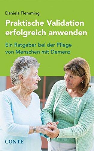 Praktische Validation erfolgreich anwenden: Ein Ratgeber bei der Pflege von Menschen mit Demenz
