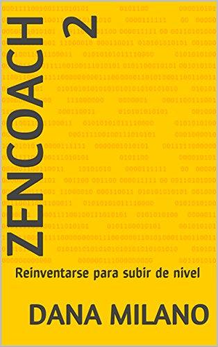 ZenCoach 2: Reinventarse para subir de nivel por Dana Milano
