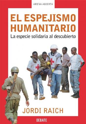 El espejismo humanitario: La especie solidaria al descubierto (ARENA ABIERTA) por Jordi Raich
