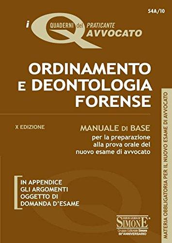 Ordinamento e deontologia forense. Manuale di base per la preparazione alla prova orale del nuovo esame di avvocato