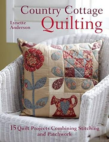 Country Cottage Quilting: 15 Quirky Quilt Projects Combining Stitchery with (Cottage Garden Quilt)