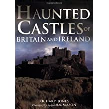 Haunted Castles of Britain and Ireland by Richard Jones (2005-07-01)