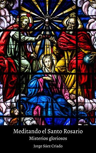 Misterios gloriosos: Sumérgete en los misterios gloriosos del Santo Rosario (Meditando el Santo Rosario nº 4)