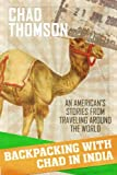 Backpacking With Chad In India: An American's Stories From Traveling Around The World: Volume 1