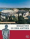 Kroatien in der Antike: Zaberns Bildbände zur Archäologie - Mirjana Sanader