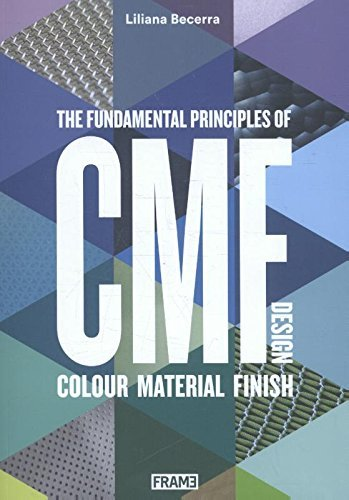 CMF Design: The Fundamental Principles of Colour, Material and Finish Design by Liliana Becerra (2016-04-26)