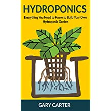 Hydroponics: Everything You Need to Know to Build Your Own Hydroponic Garden (English Edition)