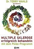 Multiple Sklerose erfolgreich behandeln - mit dem Paläo-Programm