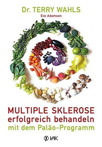 Multiple Sklerose erfolgreich behandeln - mit dem Paläo-Programm (Wahl Diät)