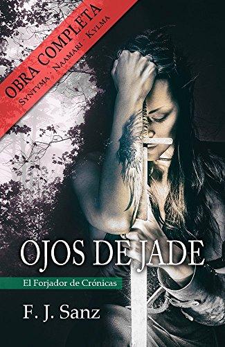 Descargar Libro Ojos de Jade: Obra completa. Pack 3 novelas: Syntyma, Naamari y Kylma (El Forjador de Crónicas [1 - 3]) de F. J. Sanz