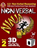 11+ Non Verbal Reasoning: The Non-Verbal Ninja Training Course. Book 2: 3D, Analogies and Odd-One-Out: CEM-style Practice Exam Paper Questions with Visual Explanations