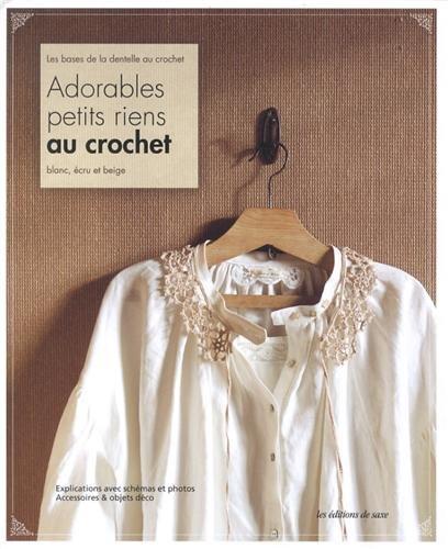 Adorables petits riens au crochet. Les bases de la dentelle au crochet. Blanc, écru et beige. Explications avec schémas et photos. Accessoires & objets déco.