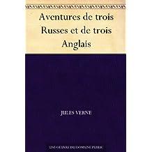 Aventures de trois Russes et de trois Anglais (French Edition)