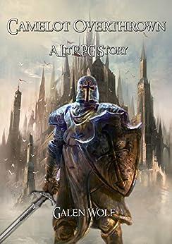 Camelot Overthrown: An Arthurian LitRPG (Camelot LitRPG Book 1) by [Wolf, Galen]